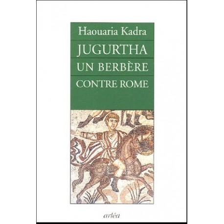 Jugurtha, Un Berbere Contre Rome