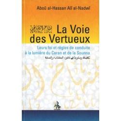 La voie des vertueux. Leurs foi et règles de conduite à la lumière du Coran et de la Sunna