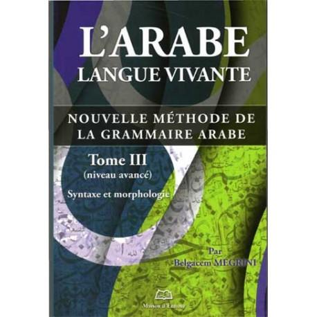 L'arabe langue vivante, nouvelle méthode de la grammaire arabe, tome (3)