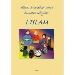 Allons a la découverte de notre religion, l''islam