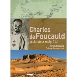 Charles de Foucauld : Explorateur malgré lui