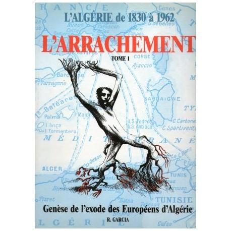 L'arrachement: Genèse de l'exode des Européens d'Algérie, 1830-1962