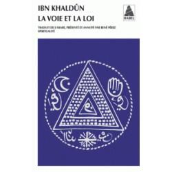 La voie et la loi - Ou Le maître et le juriste d'ibn Khaldoun