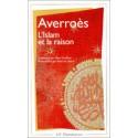 Averroès- L'Islam et la raison - Anthologie de textes juridiques, théologiques et polémiques