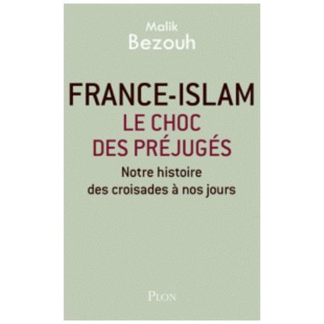 France-islam : le choc des préjugés - Notre histoire des croisades à nos jours