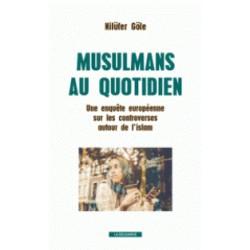 Musulmans au quotidien. Une enquête européenne sur les controverses autour de l'islam