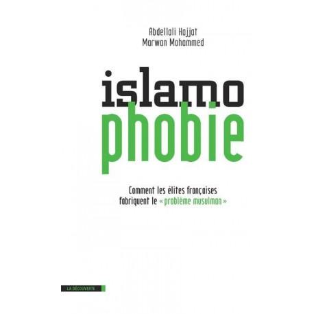 Islamophobie - Comment les élites françaises fabriquent le « problème musulman »