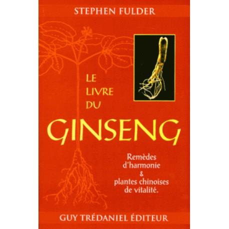 LE LIVRE DU GINSENG. Remèdes d'harmonie et plantes chinoises de vitalité
