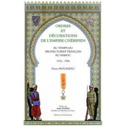 Ordres et décorations de l'empire chérifien : au temps du protectorat français du Maroc, 1912-1956