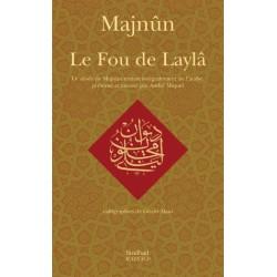 Le fou de Laylâ - Le dîwân de Majnûn